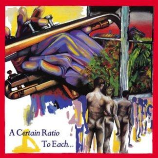 A Certain Ratio – To Each...