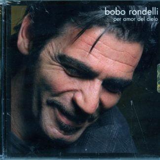 Bobo Rondelli - Per Amor Del Cielo